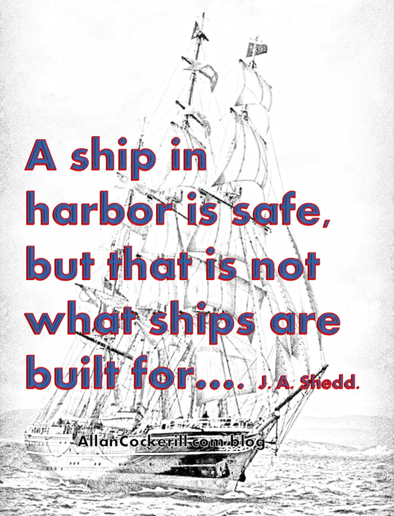 Ships are meant to sail the seas, not sit in harbor
